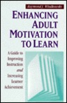 Enhancing Adult Motivation to Learn: A Guide to Improving Instruction and Increasing Learner Achievement