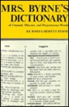 Mrs. Byrne's Dictionary of Unusual, Obscure, and Preposterous Words: Gathered from Numerous and Diverse Authoritative Sources