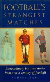 Football's Strangest Matches by Andrew Ward