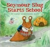 Seymour Slug Starts School by Carey Armstrong-Ellis