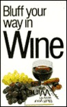 Bluff Your Way In Wine (Bluffer's Guides (Ravette))