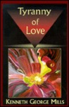 Tyranny Of Love by Kenneth G. Mills