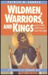 Wildmen, Warriors & Kings: Masculine Spirituality & the Bible