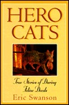 Hero Cats: True Stories of Daring Feline Deeds