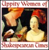 Uppity Women of Shakespearean Times