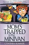 Mom's Trapped in the Minivan: Surviving Your Child's Middle Years with Your Sanity and Salvation Intact