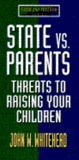 State Vs. Parents: Threats To Raising Your Children