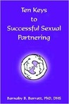 Ten Keys to Successful Sexual Partnering: Includes ''Notes on Risk-Reductive Sexual Practices''