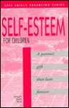 Self Esteem for Children: A Parent's Gift That Lasts Forever (Life Skills Parenting Series)