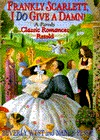 Frankly, Scarlett, I Do Give a Damn!: And Other Classic Romances Retold