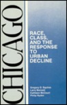 Chicago: Race, Class, and the Response to Urban Decline