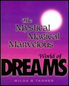 Mystical Magical Marvelous World of Dreams by Wilda B. Tanner