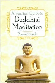 A Practical Guide to Buddhist Meditation by Paramananda