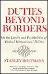 Duties Beyond Borders: On the Limits and Possibilities of Ethical International Politics