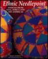 Ethnic Needlepoint: Designs from Asia, Africa and the Americas