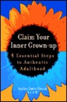 Claim Your Inner Grown-Up: 4 Essential Steps to Authentic Adulthood