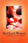 Red Earth Woman: An Autobiogrqaphy on Spiritual Healing