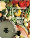 The Saladmaster Guide to Healthy and Nutritious Cooking: From the Kitchen of the Saladmaster