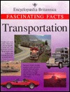 Transportation: Fascinating Facts (Encyclopedia Britannica Fascinating Facts Series)