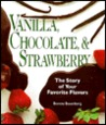 Vanilla, Chocolate & Strawberry: The Story of Your Favorite Flavors
