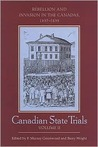 Canadian State Trials: Volume Two: Rebellion and Invasion in the Canadas, 1837-1839