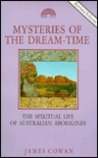 Mysteries of the Dreamtime: The Supernatural Life of the Australian Aborigine