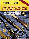 Civil War Collector's Encyclopedia by Francis A. Lord