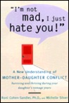 I'm Not Mad, I Just Hate You!: A New Understanding of Mother-Daughter Conflict