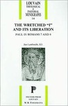 "The Wretched ""I"" and Its Liberation: Paul in Romans 7 and 8"