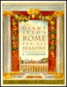 Diane Seed's Rome for All Seasons: A Cookbook