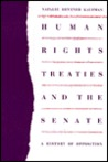 Human Rights Treaties and the Senate: A History of Opposition