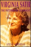 Virginia Satir, the Patterns of Her Magic by Steve Andreas