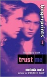 Trust Me by Melinda Metz