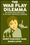 The War Play Dilemma by Nancy Carlsson-Paige