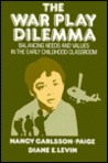 The War Play Dilemma: Balancing Needs and Values in the Early Childhood Classroom