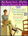 My Name Isn't Martha But I Can Decorate My Home by Sharon Hanby-Robie