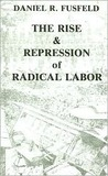 The Rise & Repression of Radical Labor in the United States 1877-1919