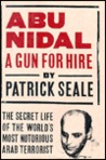 Abu Nidal: a Gun for Hire : the Secret Life of the World's Most Notorious Arab Terrorist