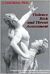 Violence Risk & Threat Assessment: A Practical Guide for Mental Health & Criminal Justice Professionals