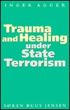 Trauma and Healing Under State Terrorism by Ben Agger
