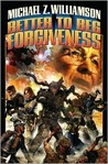 Better to Beg Forgiveness by Michael Z. Williamson