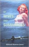 Of wives and submarines: A story of the U.S.S. Razorback, a Guppy IIA, submarine, and of the men and women who made her what she was