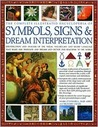 Complete Illustrated Encyclopedia of Symbols, Signs &amp; Dream Interpretation: Identification and Analysis of the Visual Vocabulary and Secret Language That Shapes Our Thoughts and Dreams and Dictates Our Reactions to the World