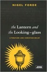 The Lantern and the Looking Glass: Literature and Christian Belief (Gospel and Cultures)