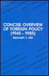 A Concise Overview of Foreign Policy (1945-1985)