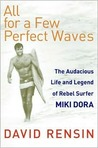 All for a Few Perfect Waves by David Rensin