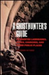 A Ghosthunter's Guide: To Haunted Landmarks, Parks, Churches, and Other Public Places