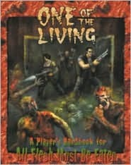 All Flesh Must Be Eaten One of the Living: Player's Handbook
