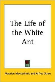 The Life of the White Ant by Maurice Maeterlinck