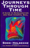 Journey's Through Time: A Guide to Reincarnation and Your Immortal Soul